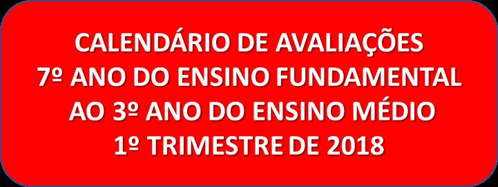 Calendário de Avaliações 7º Ano EF ao 3º Ano EM 1º Trim. 2018